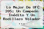 Lo Mejor De <b>UFC 205</b>: Un Campeón Inédito Y Un Rodillazo Volador ...