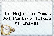 Lo Mejor En Memes Del Partido <b>Toluca Vs Chivas</b>