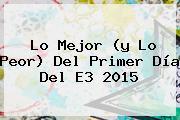 Lo Mejor (y Lo Peor) Del Primer Día Del <b>E3</b> 2015