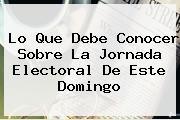 <b>Lo Que Debe Conocer Sobre La Jornada Electoral De Este Domingo</b>