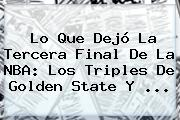 Lo Que Dejó La Tercera Final De La <b>NBA</b>: Los Triples De Golden State Y ...