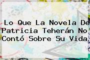 Lo Que La Novela De <b>Patricia Teherán</b> No Contó Sobre Su Vida