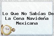 Lo Que No Sabías De La Cena Navideña Mexicana