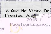 Lo Que No Viste De <b>Premios Juventud 2015</b> | PeopleenEspanol.com