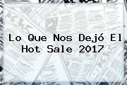 Lo Que Nos Dejó El <b>Hot</b> Sale 2017