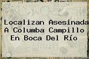 Localizan Asesinada A <b>Columba Campillo</b> En Boca Del Río