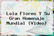 <b>Lola Flores</b> Y Su Gran Homenaje Mundial (Video)