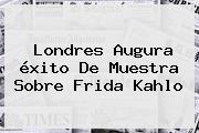 Londres Augura <b>éxito</b> De Muestra Sobre Frida Kahlo