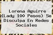 Lorena Aguirre (<b>Lady 100 Pesos</b>) Se Disculpa En Redes Sociales