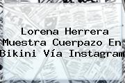Lorena Herrera Muestra Cuerpazo En Bikini Vía Instagram