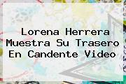 <b>Lorena Herrera</b> Muestra Su Trasero En Candente Video