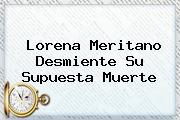 <b>Lorena Meritano</b> Desmiente Su Supuesta Muerte