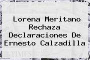 <b>Lorena Meritano</b> Rechaza Declaraciones De Ernesto Calzadilla