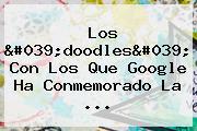 Los 'doodles' Con Los Que Google Ha Conmemorado La ...