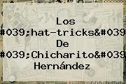 Los &#039;hat-tricks&#039; De &#039;<b>Chicharito</b>&#039; Hernández