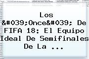 Los 'Once' De <b>FIFA</b> 18: El Equipo Ideal De Semifinales De La ...