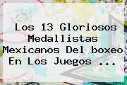 Los 13 Gloriosos Medallistas Mexicanos Del <b>boxeo</b> En Los <b>Juegos</b> ...