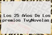 Los 25 Años De Los <b>premios TvyNovelas</b>