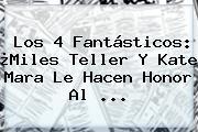 <b>Los 4 Fantásticos</b>: ¿Miles Teller Y Kate Mara Le Hacen Honor Al <b>...</b>
