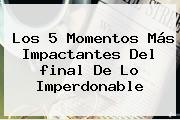 Los 5 Momentos Más Impactantes Del <b>final De Lo Imperdonable</b>