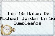 Los 55 Datos De <b>Michael Jordan</b> En Su Cumpleaños