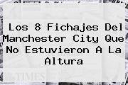 Los 8 Fichajes Del <b>Manchester City</b> Que No Estuvieron A La Altura
