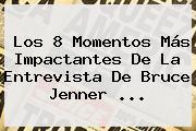 Los 8 Momentos Más Impactantes De La Entrevista De <b>Bruce Jenner</b> <b>...</b>