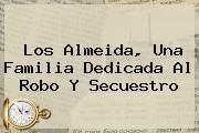 <i>Los Almeida, Una Familia Dedicada Al Robo Y Secuestro</i>