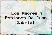 Los Amores Y Pasiones De <b>Juan Gabriel</b>