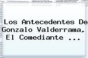 Los Antecedentes De <b>Gonzalo Valderrama</b>, El Comediante <b>...</b>