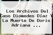 Los Archivos Del Caso Diomedes Díaz Y La Muerte De <b>Doris Adriana</b> <b>...</b>