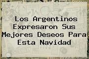 Los Argentinos Expresaron Sus Mejores Deseos Para Esta <b>Navidad</b>