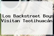 Los <b>Backstreet Boys</b> Visitan Teotihuacán