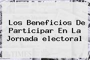 Los Beneficios De Participar En La Jornada <b>electoral</b>
