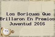 Los Boricuas Que Brillaron En <b>Premios Juventud 2016</b>