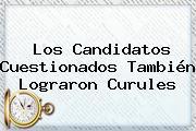 Los Candidatos Cuestionados También Lograron Curules