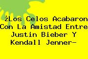 ¿Los Celos Acabaron Con La Amistad Entre Justin Bieber Y <b>Kendall Jenner</b>?