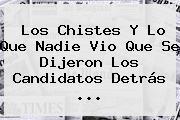 Los Chistes Y Lo Que Nadie Vio Que Se Dijeron Los Candidatos Detrás ...