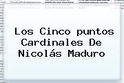 Los Cinco <b>puntos Cardinales</b> De Nicolás Maduro