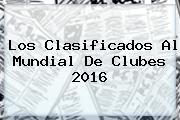 Los Clasificados Al <b>Mundial De Clubes 2016</b>