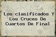 Los <b>clasificados</b> Y Los Cruces De Cuartos De Final