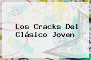 Los Cracks Del Clásico Joven