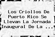 Los Criollos De Puerto Rico Se Llevan La Jornada Inaugural De La ...