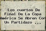 Los <b>cuartos De Final</b> De La <b>Copa América</b> Se Abren Con Un Partidazo <b>...</b>