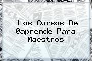 Los Cursos De @<b>aprende</b> Para Maestros