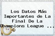 Los Datos Más Importantes <b>de La Final De La Champions</b> League ...