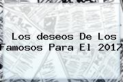 Los <b>deseos</b> De Los Famosos Para El <b>2017</b>