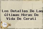 Los Detalles De Las últimas Horas De Vida De <b>Cerati</b>