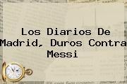 Los Diarios De Madrid, Duros Contra <b>Messi</b>
