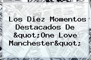 "Los Diez Momentos Destacados De ""<b>One Love Manchester</b>"""